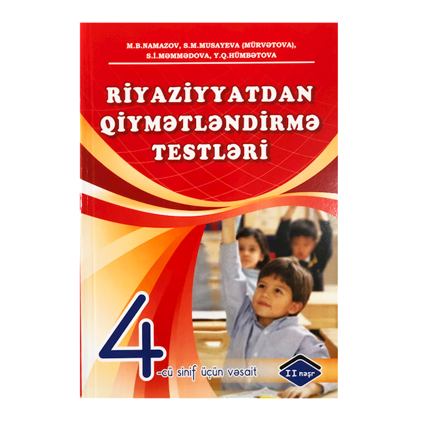 KitabRiyaziyyatdan qiymətləndirmə testləri 4-cü sinif, M.B.Namazov, S.M.Musayeva(Mürvətova), S.İ.Məmmədova, Y.Q.Hümbətova